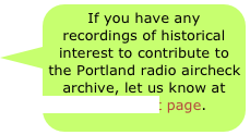 If you have any recordings of historical interest to contribute to the Portland radio aircheck archive, let us know at the contact page.